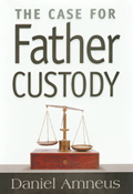 The Case for Father Custody - Daniel Amneus