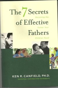 The 7 secrets of Effective Fathers Becoming the Father your children need.